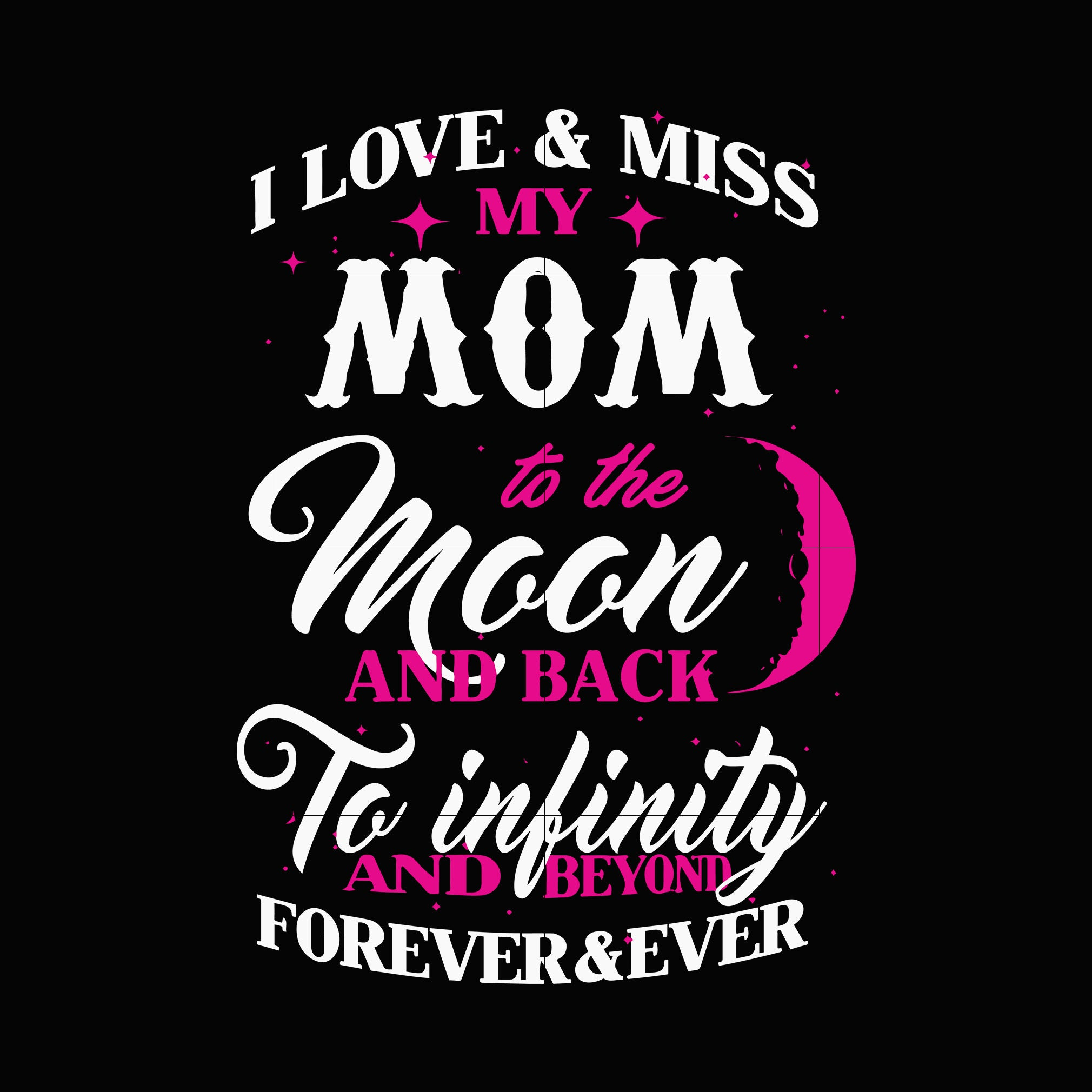 I love and miss my mom to the moon and back to infinity and beyond forever ever svg ,dxf,eps,png digital file