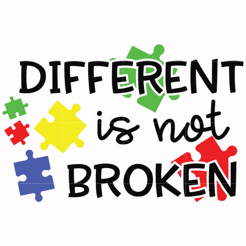 Different is not broken svg, autism svg, autism awareness svg, dxf, eps, png digital file