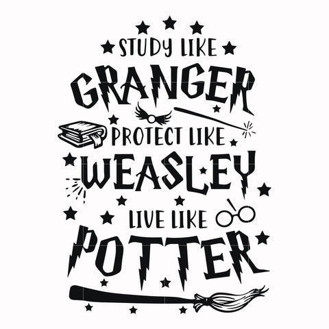 Study like granger protect like weasley like potter svg, potter svg for cut, svg, dxf, eps, png digital file