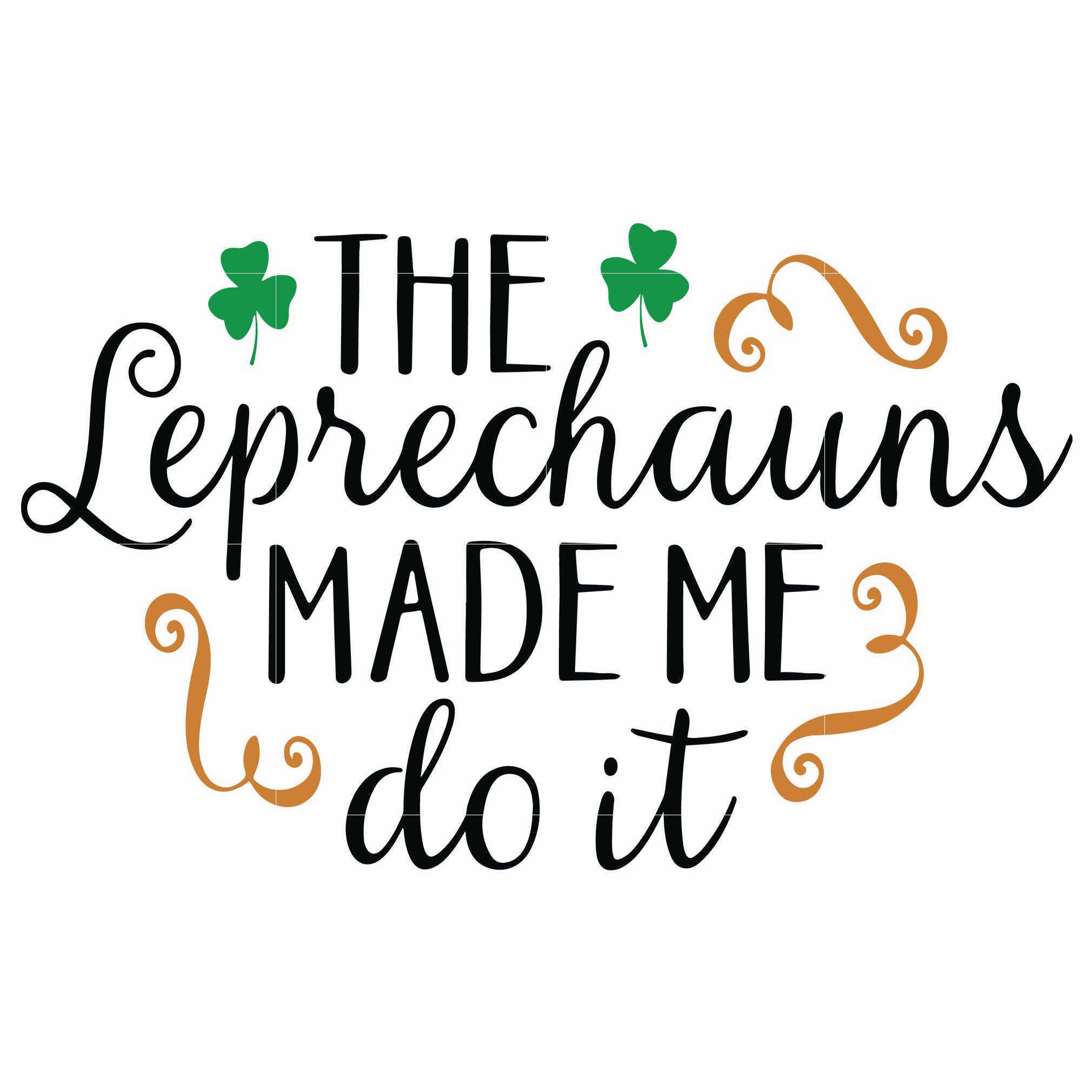 The leprechauns made me do it svg, shamrock svg, st patrick day svg, leprechaun svg, patrick svg, leprechaun svg, dxf, eps, png digital file
