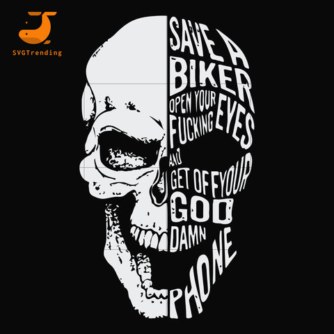 Save a biker open your fucking eyes and get off you god damn phone svg, dxf, eps, png digital file