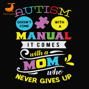 Autism doesn't come with a manual it comes with a mom never givens up svg, dxf, eps, png digital file
