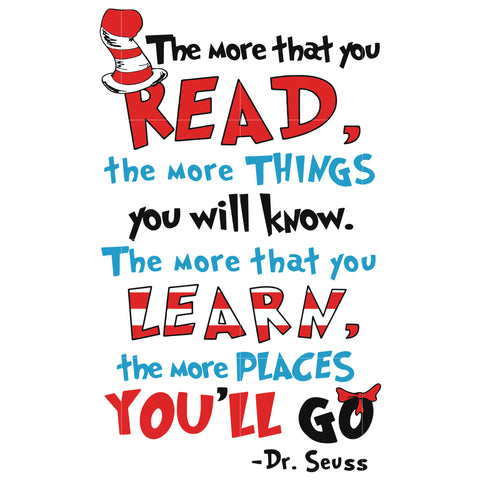 The more that you read the more things you will know the more that you learn the more places you'll go, dr seuss svg, dr seuss quotes digital file