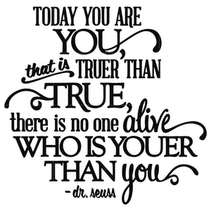 Today You Are You That Is Truer Than True There Is No One Alive Who Is Svgtrending
