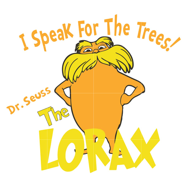 I Speak For The Trees The Lorax Dr Seuss Svg Dr Seuss Quotes Digita Svgtrending