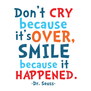 Don't cry because it over smile because it happened, dr seuss svg, dr seuss quotes, digital file