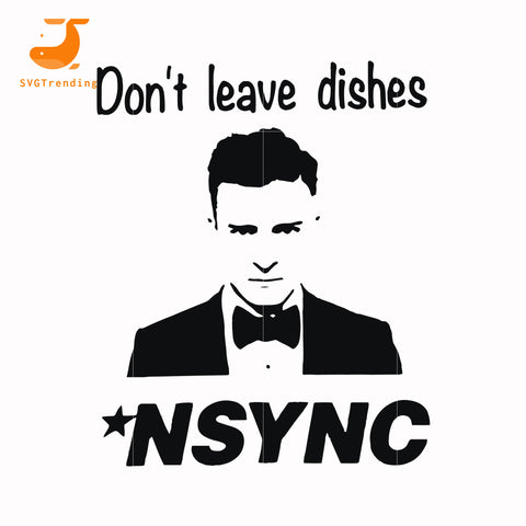 Dont leave dishes nsync svg, mother day svg, dxf, eps, png digital file