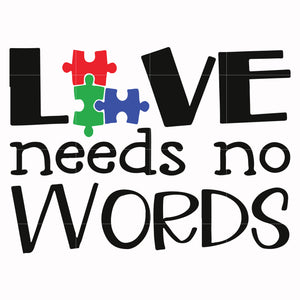 Love needs no words, autism svg, autism awareness svg, dxf, eps, png digital file