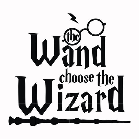 The wand choose the wizard svg, potter svg for cut, svg, dxf, eps, png digital file