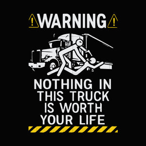 Warning nothing in this truck is worth your life svg ,dxf,eps,png digital file