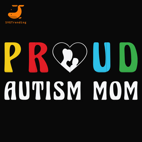 Proud autism mom svg, dxf, eps, png digital file