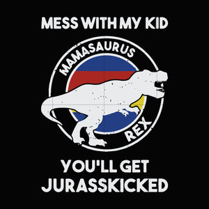 Mess with my kid you'll get jurasskicked svg ,dxf,eps,png digital file