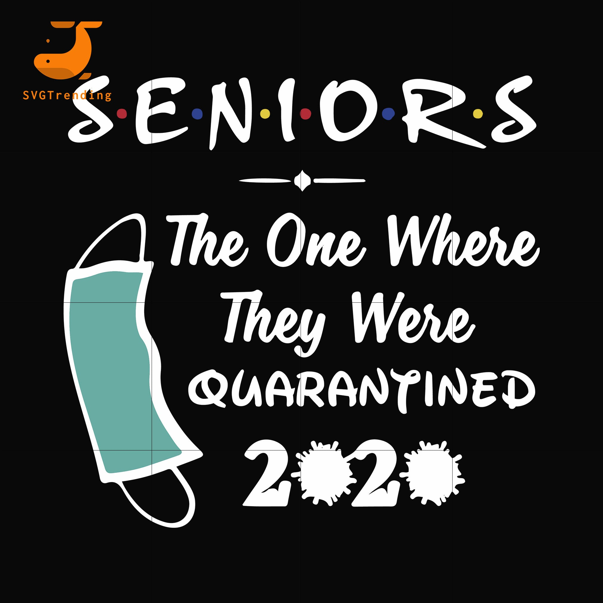 Seniors the one where they were quarantined svg, dxf, eps, png digital file