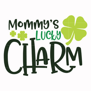 Mommy's lucky charm svg, shamrock svg, st patrick day svg, leprechaun svg, patrick svg, leprechaun svg, dxf, eps, png digital file