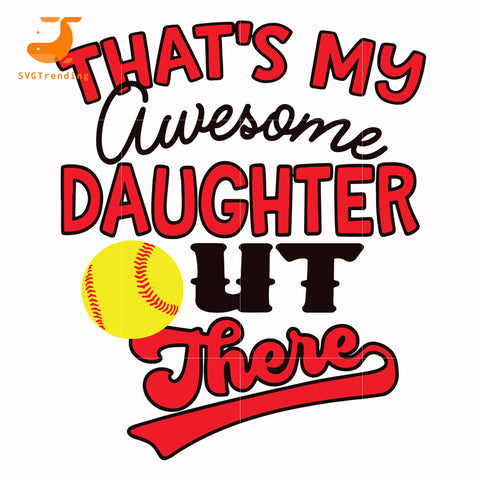 That my awesome daughter out there svg, baseball mom svg, mother day svg, dxf, eps, png digital file