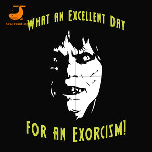 What an excellent day for an exorcism svg ,dxf,eps,png digital file
