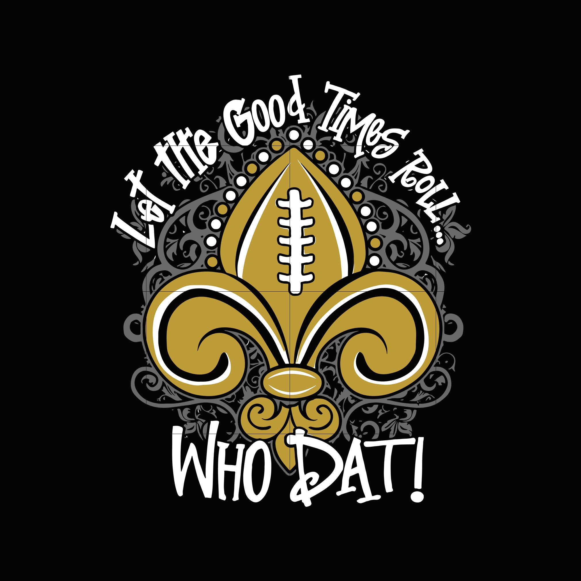 Let the good times roll who dat svg, new orleans saints svg, svg for cut