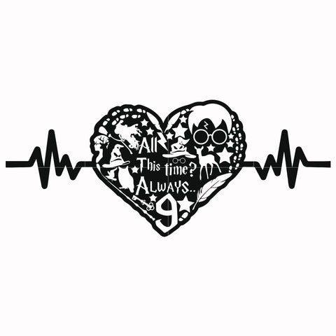 All this time always heart beat svg, harry potter svg, potter svg for cut, svg, dxf, eps, png digital file