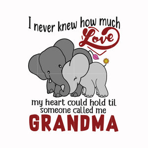 I never knew how much love my heart could hold til someone called grandma svg ,dxf,eps,png digital file