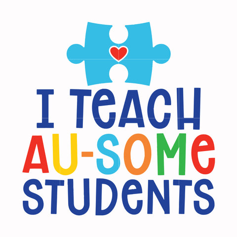 I teach au some student svg, autism svg, autism awareness svg, dxf, eps, png digital file