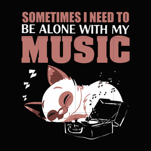 Sometime i need to be alone with my music svg, dxf, eps, png digital file