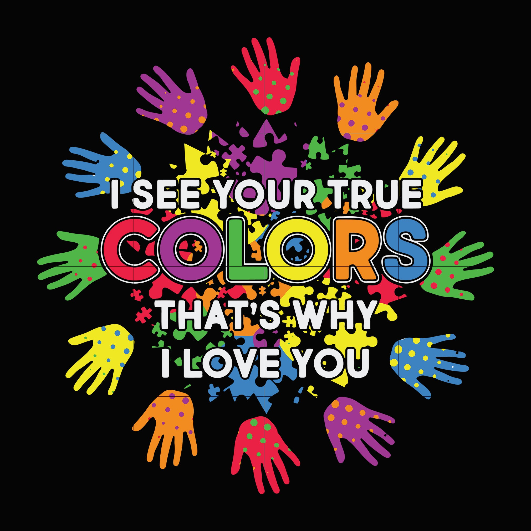 I see your true color that's why i love you svg, autism svg, autism awareness svg, dxf, eps, png digital file