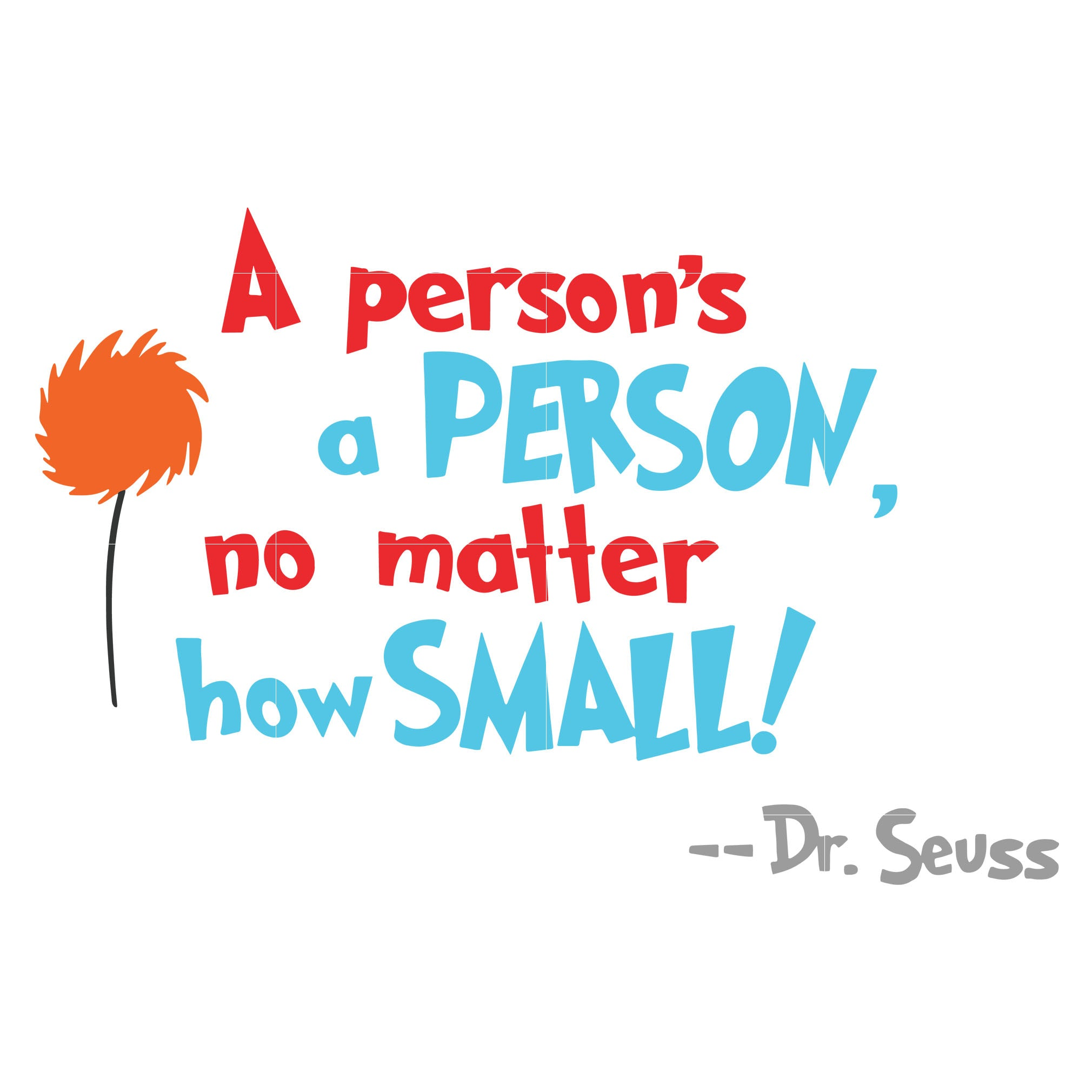 A person's a person no matter how small, dr seuss svg, dr seuss quotes, digital file
