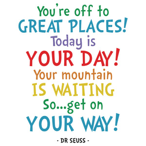 You're off to great places today is your day your mountain is waiting so get on your way, dr seuss svg, dr seuss quotes digital file