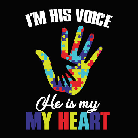 I'm his voice he is my heart svg, autism svg, autism awareness svg, dxf, eps, png digital file