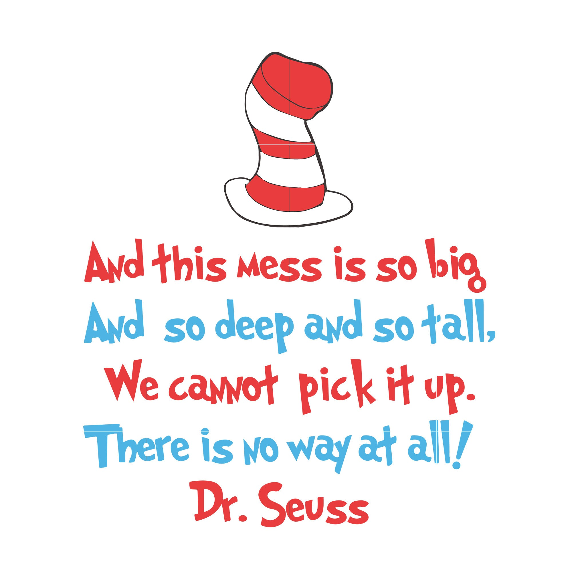 And this mess is so big and so deep and so tall we cant not pick it up there is no way at all, dr seuss svg, dr seuss quotes digital file