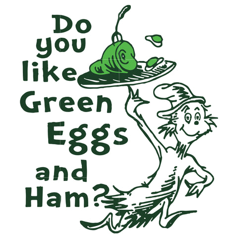 Do you like green eggs and ham, dr seuss svg, dr seuss quotes digital file