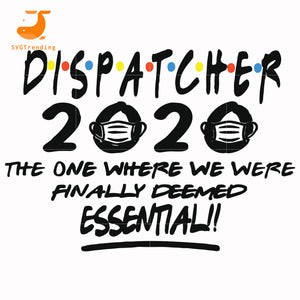Dispatcher 2020 the one where we were finally deemed essential svg ,dxf,eps,png digital file