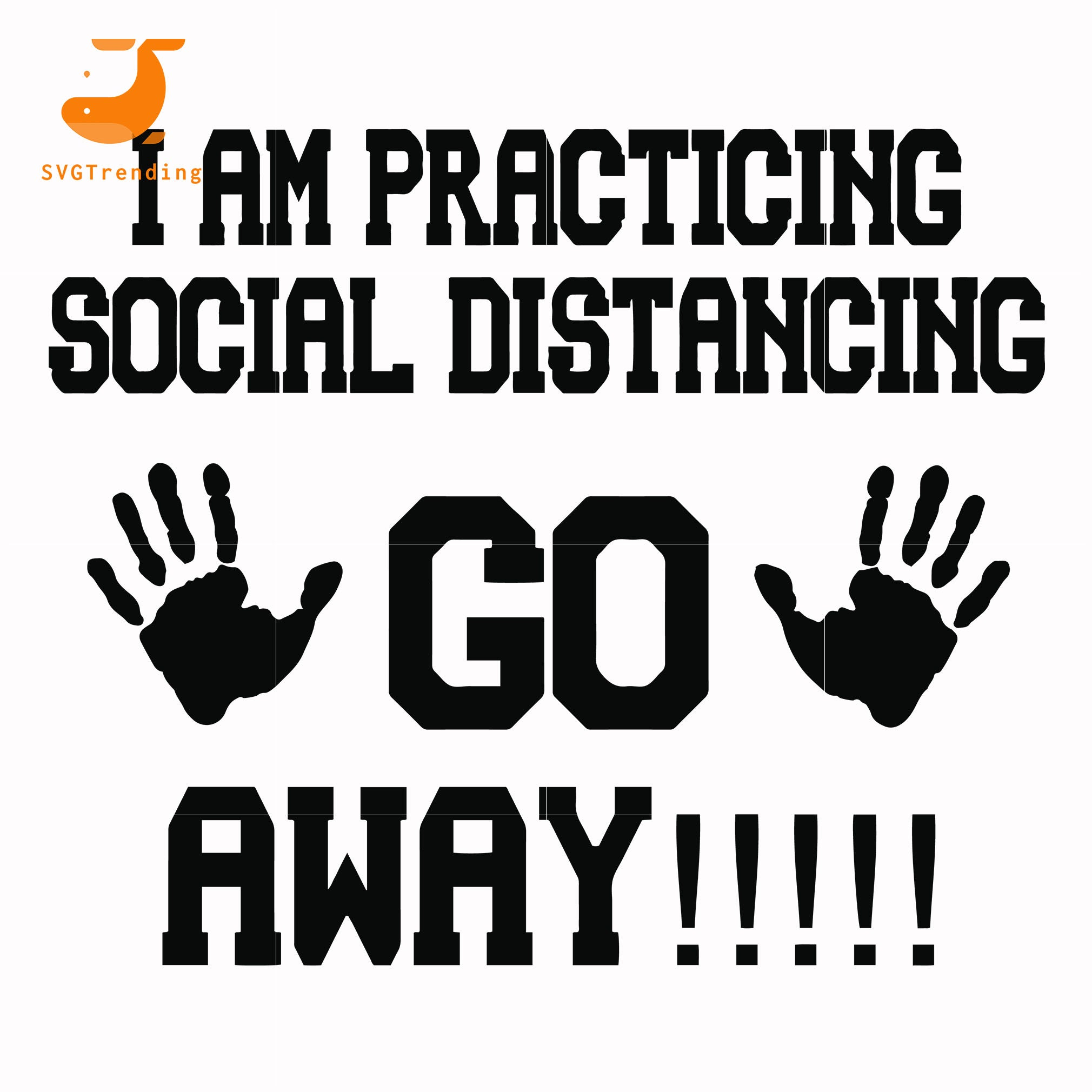 I am practicing social distancing go away svg, dxf, eps, png digital file