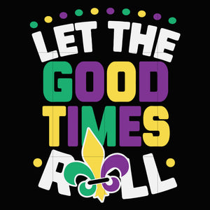 Let the good times roll svg, mardi gras svg, svg dxf, eps, png digital file