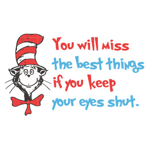 You will miss the best things if you keep your eyes shut, dr seuss svg, dr seuss quotes digital file