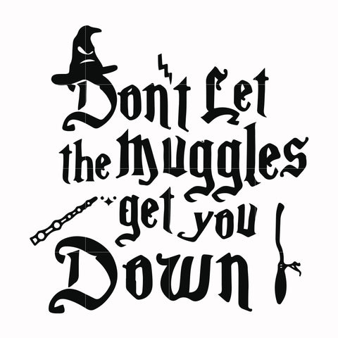 Don't let the muggles get you down svg, harry potter svg, potter svg for cut, svg, dxf, eps, png digital file