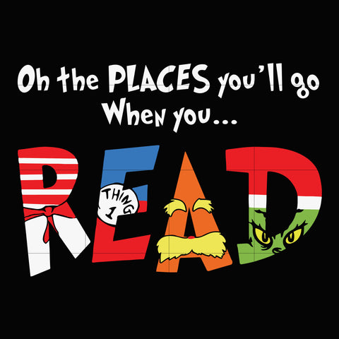 Oh places you will go when you read, dr seuss svg, dr seuss quotes digital file