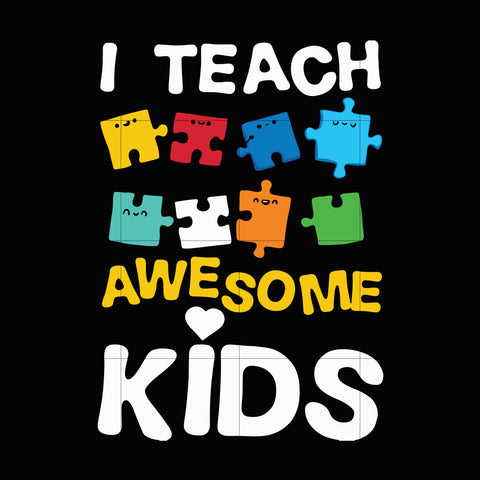 I teach awesome kids svg, autism svg, autism awareness svg, dxf, eps, png digital file