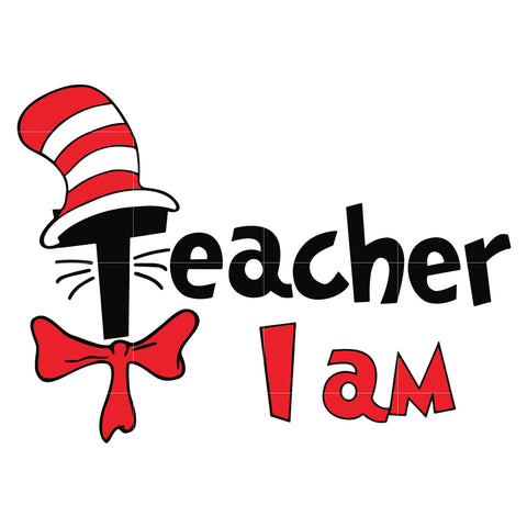 Teacher i am, dr seuss svg, dr seuss quotes digital file