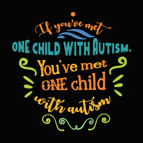 If you met one child with autism you've met one child with autism svg, autism svg, autism awareness svg, dxf, eps, png digital file