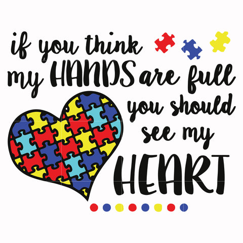 If you think my hand is full you should see my heart svg, autism svg, autism awareness svg, dxf, eps, png digital file