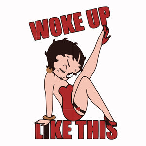 Woke up like this svg, betty boop svg, tv show svg ,dxf, eps, png digital file