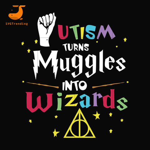 Autism turns muggle into wizards svg, autism harry potter svg, dxf, eps, png digital file