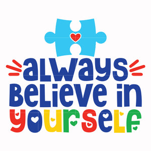 Always believe in yourself svg, autism svg, autism awareness svg, dxf, eps, png digital file
