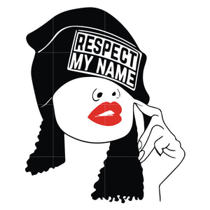 Respect my name black girl svg, Afro Woman Svg, African American Woman svg ,dxf, eps, png digital file