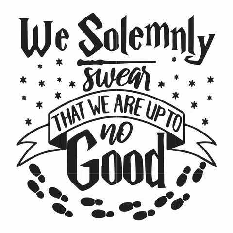 We solemnly swear that we are up to no good svg, harry potter svg, potter svg for cut, svg, dxf, eps, png digital file