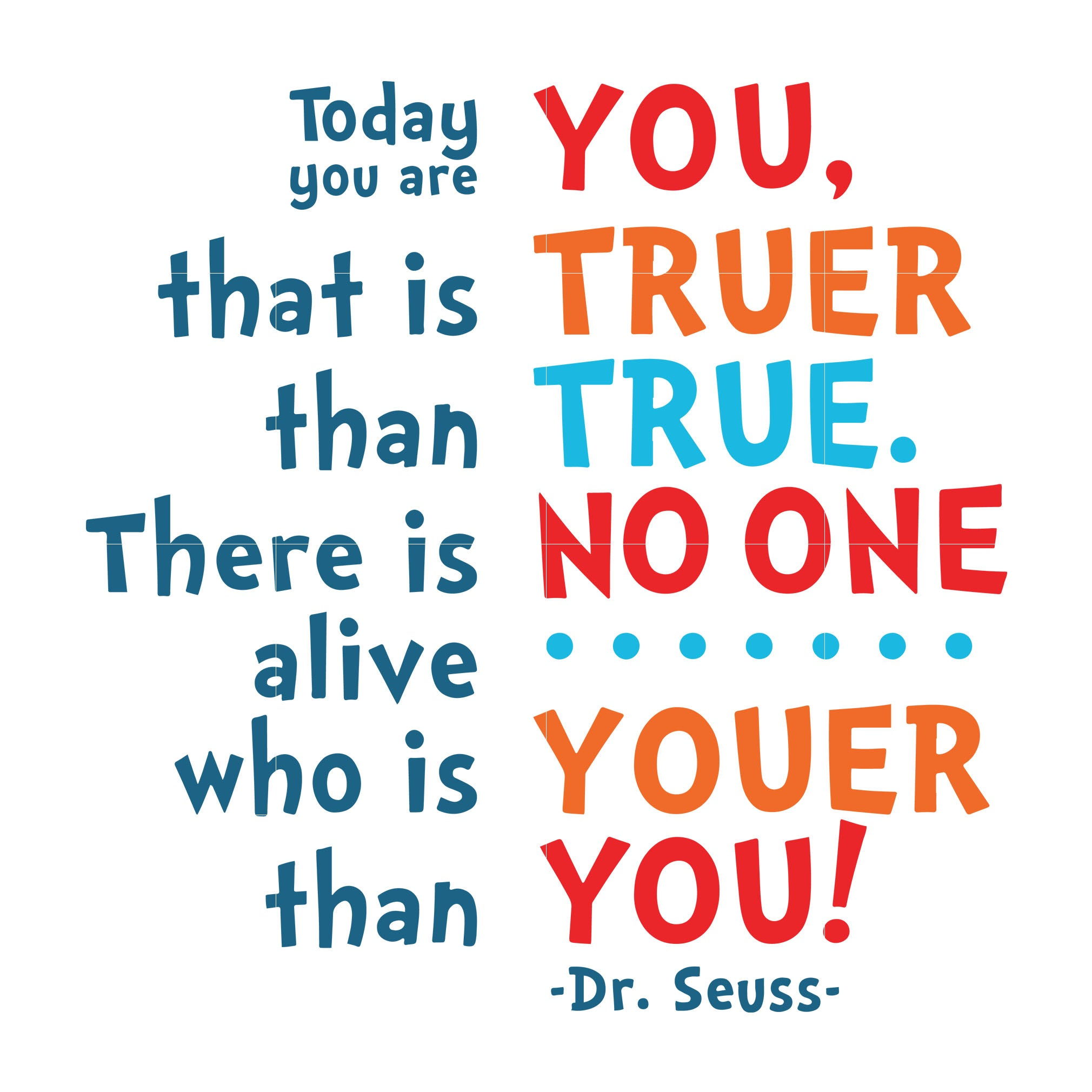 Today you are you that is truer than true there is no one alive who is youer than you, dr seuss svg, dr seuss quotes, digital file