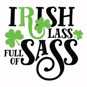 Irish lass full of sass svg, shamrock svg, st patrick day svg, leprechaun svg, patrick svg, leprechaun svg, dxf, eps, png digital file