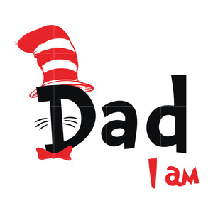 Dad i am, the cat in the hat, dr seuss svg, dr seuss quotes, digital file