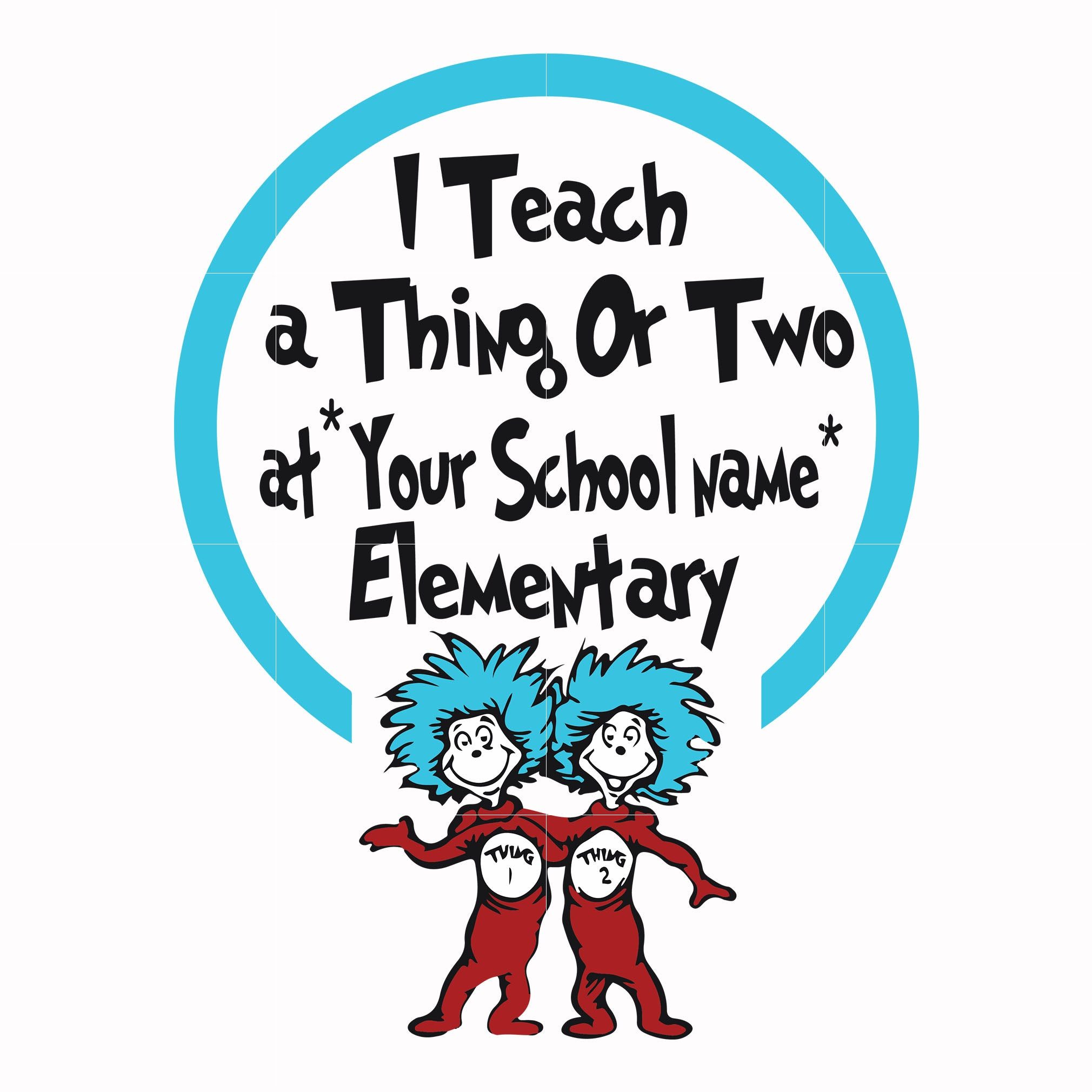I teach a thing or two at your school name elemetary, dr seuss svg, dr seuss quotes, digital file
